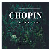 Chopin: Nocturnes, Preludes & Waltzes (Gentle Piano) by Sophie Maria Prince