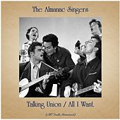 Talking Union / All I Want (All Tracks Remastered) by Almanac Singers