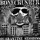 The Quarantine Sessions by Bone Crusher