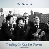 Travelling On With The Weavers (Remastered 2020) by The Weavers