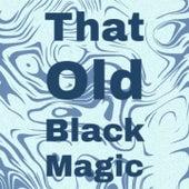 That Old Black Magic di Marino Marini, Manolo Caracol, Doris Day, Don Gibson, Antonio Maria Romeu, Antonio de Lucena, Matt Monro, Johnny Rivers, Jose Alfredo Jimenez, Xavier Cugat