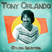 Golden Selection (Remastered) by Tony Orlando