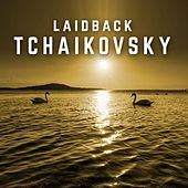 Laidback Tchaikovsky by Various Artists