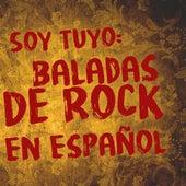 Soy Tuyo: Baladas De Rock En Español van Various Artists