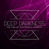 Deep Darkness: The Vibe of Electronic Psybient by Various Artists
