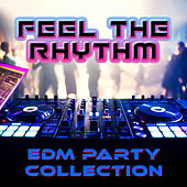 Feel the Rhythm: EDM Party Collection de Various Artists