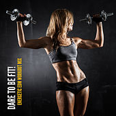 Dare to Be Fit! Energetic EDM Workout Mix de Various Artists