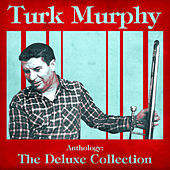 Anthology: The Deluxe Collection (Remastered) de Turk Murphy