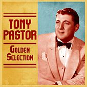 Golden Selection (Remastered) by Tony Pastor