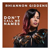Don't Call Me Names by Rhiannon Giddens