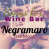 Songs for Wine Bar: Negramaro Jazz Mood by Various Artists