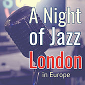 A Night of Jazz in Europe: London de Various Artists