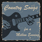 Country Songs for a Mellow Evening von Various Artists