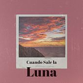 Cuando Sale La Luna by Azucena Maizani, Pio Leiva, Jose Alfredo Jimenez, Dodie Stevens, Mantovani Orchestra, Eddie Fisher, Bob Azzam, Charlie Rich, Kenny Graham
