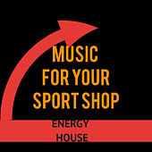 Music for your Sport Shop: Energy House by Various Artists