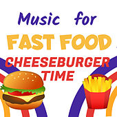 Music for Fast Food: Cheeseburger Time by Various Artists