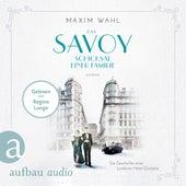 Das Savoy - Schicksal einer Familie - Die SAVOY-Saga, Band 2 (Ungekürzt) von Maxim Wahl