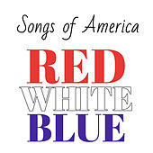 Red White Blue Songs of American by Various Artists