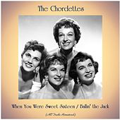 When You Were Sweet Sixteen / Ballin' the Jack (All Tracks Remastered) di The Chordettes