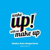 Wake Up! With No Make Up: Música Para Despertarse, Vol. 3 by Various Artists