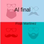 Al Final by Flopi Martínez