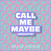 Call Me Maybe (Acoustic) de Grace George