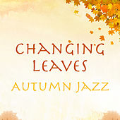 Changing Leaves Autumn Jazz by Various Artists