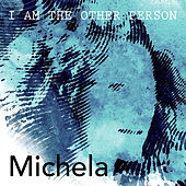 Michela by I am the Other Person