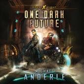 One Dark Future - Opus X, Book 8 (Unabridged) di Michael Anderle