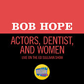 Actors, Dentist, And Women (Live On The Ed Sullivan Show, June 26, 1955) by Bob Hope