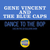 Dance To The Bop (Live On The Ed Sullivan Show, November 17, 1957) de Gene Vincent