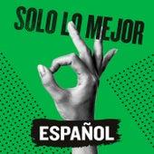 Solo Lo Mejor: Español by Various Artists