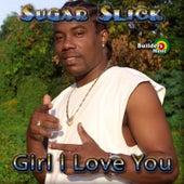 Girl I Love You by Sugar Slick
