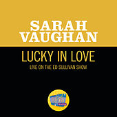 Lucky In Love (Live On The Ed Sullivan Show, November 10, 1957) by Sarah Vaughan
