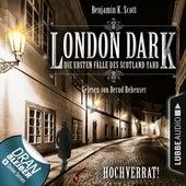 London Dark - Die ersten Fälle des Scotland Yard, Folge 08: Hochverrat! (Ungekürzt) von Benjamin K. Scott