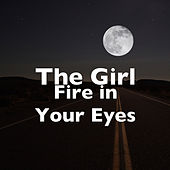Fire in Your Eyes by The Girl