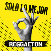 Solo Lo Mejor: Reggaeton by Various Artists