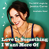 Love Is Something I Want More Of de Jessica Carvo