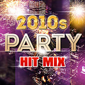 2010s Party Hit Mix di Various Artists