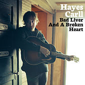 Bad Liver and a Broken Heart (Alone Together Sessions) von Hayes Carll