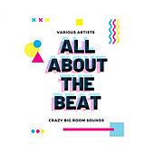 All About The Beat (Crazy Big Room Sounds) von Various Artists