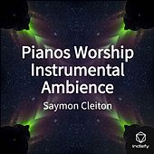 Pianos Worship Instrumental Ambience by Saymon Cleiton
