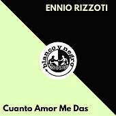 Cuanto Amor Me Das by Ennio Rizzoti