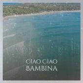 Ciao Ciao Bambina von Various Artists