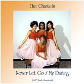 Never Let Go / My Darling (All Tracks Remastered) de The Chantels