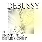 Debussy: The Unintended Impressionist von Various Artists