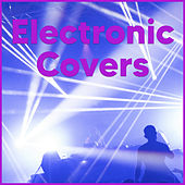 Electronic Covers - EDM Covers & Remixes 2020 de Various Artists