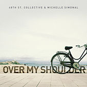 Over My Shoulder by 48Th St. Collective
