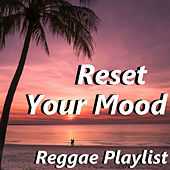 Reset Your Mood Reggae Playlist von Various Artists