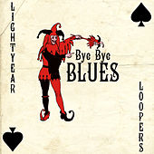 Bye Bye Blues by Lightyear Loopers